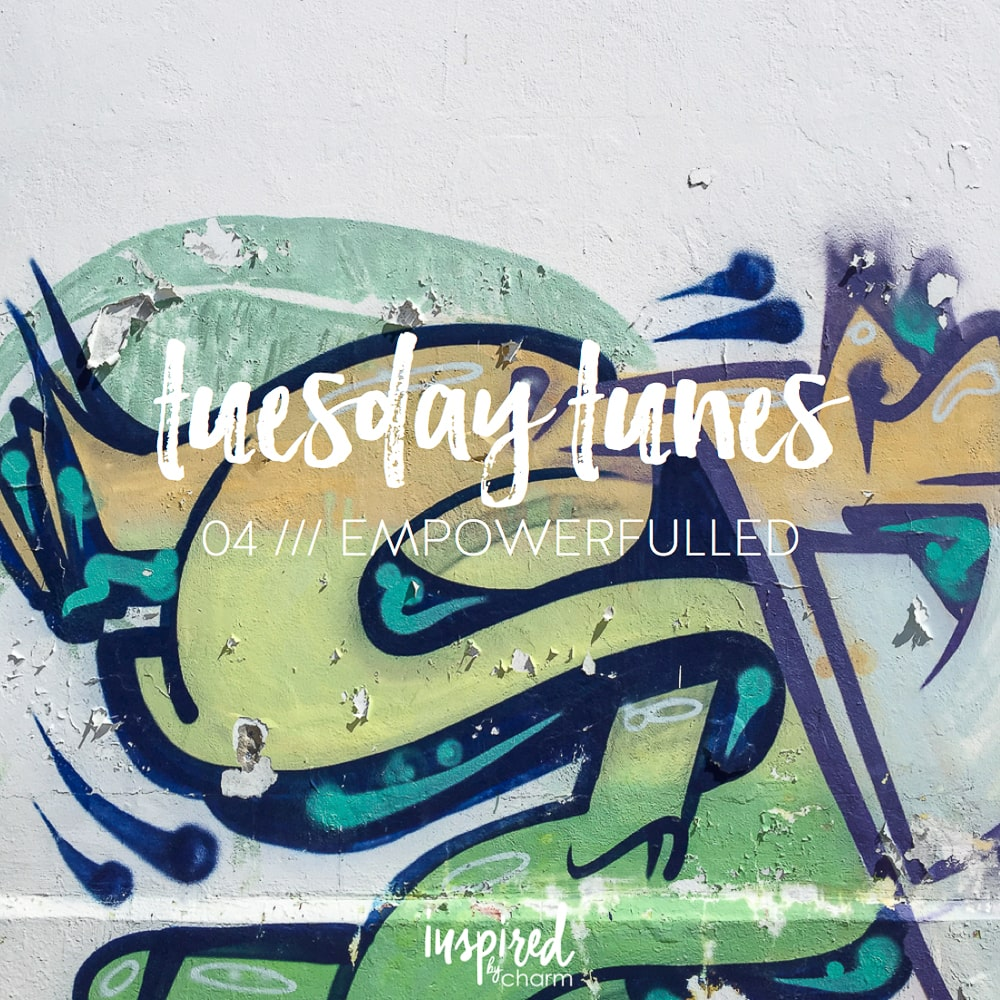 Tuesday Tunes / 04 - Empowerfulled   inspiredbycharm.com
