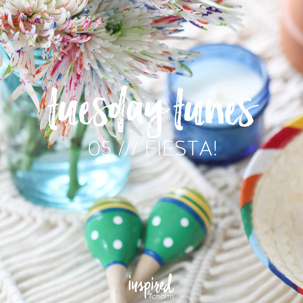 Tuesday Tunes / 05 - Fiesta! | inspiredbycharm.com #IBCcincodemayo