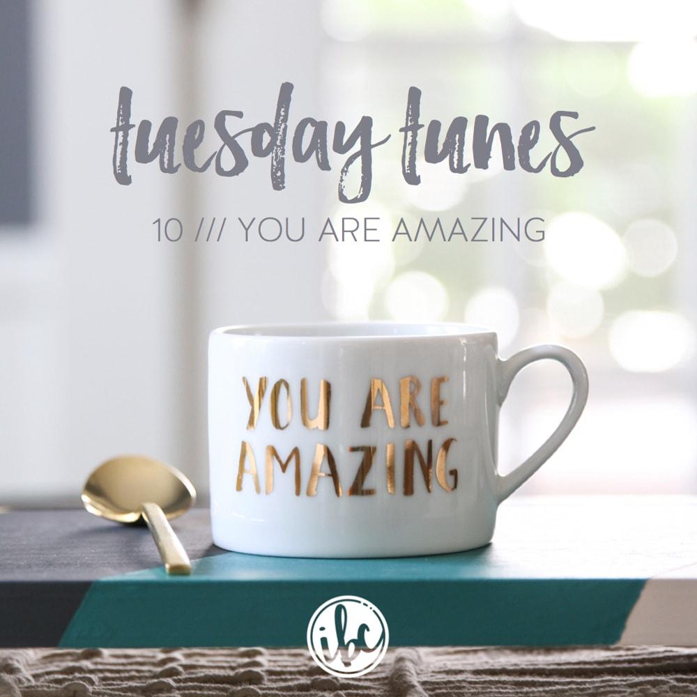 Tuesday Tunes / 10 - You Are Amazing | inspiredbycharm.com
