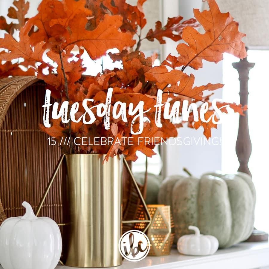 Tuesday Tunes: Celebrate Friendsgiving! inspiredbycharm.com