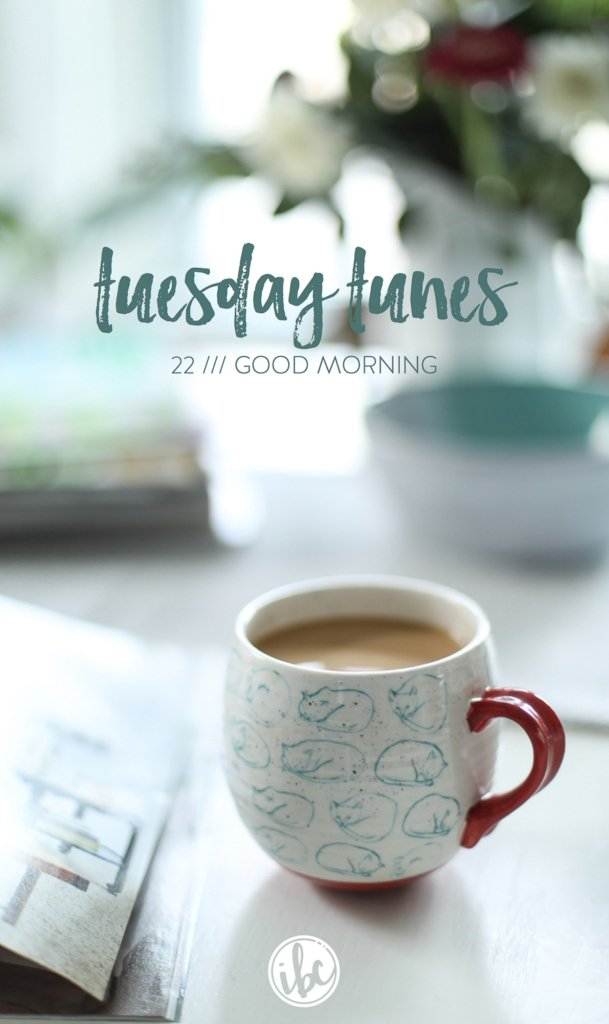 A playlist of songs to inspire your morning! Tuesday Tunes 22 - Good Morning | Inspired by Charm